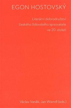Obálka titulu Egon Hostovský. Literární dobrodružství českého židovského spisovatele ve 20. století