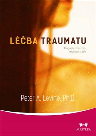 Léčba traumatu:Program probuzení moudrosti těla - Peter A. Levine | Booksquad.ink