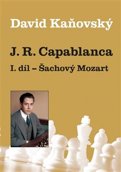 Obálka titulu J. R. Capablanca: Šachový Mozart - 1.díl