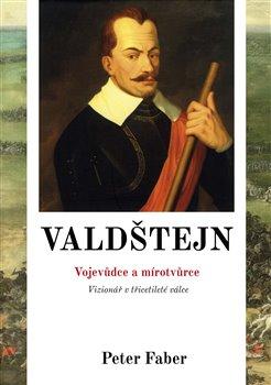 Obálka titulu Valdštejn - Vojevůdce a mírotvůrce