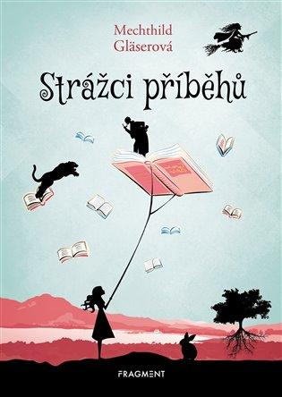 Strážci příběhů - Mechthild Gläserová | Booksquad.ink