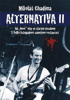 """Alternativa II. Od """"Nové"""" vlny se starým obsahem k Velké listopadové sametové restauraci - Mikoláš Chadima"""