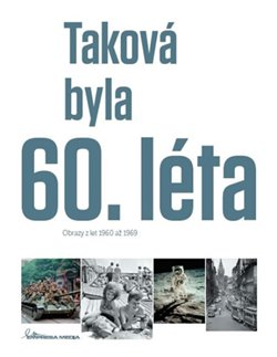 Taková byla 60. léta. Obrazy z let 1960-1969 - Ivan Motýl