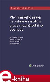 Vliv římského práva na vybrané instituty práva mezinárodního obchodu - Květoslav Růžička, Bohumil Po