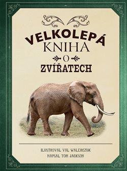 Obálka titulu Velkolepá kniha o zvířatech