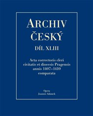 Archiv český XLIII - Acta Correctoris cleri civitatis et diocesis Pragensis annis 1407–1410 comparata