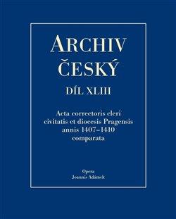Obálka titulu Archiv český XLIII - Acta Correctoris cleri civitatis et diocesis Pragensis annis 1407–1410 comparata