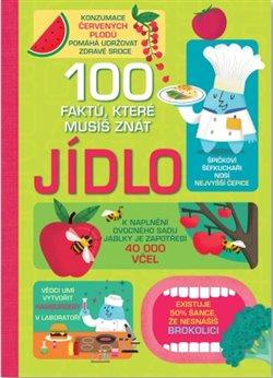 Obálka titulu 100 faktu, které musíš znát - Jídlo