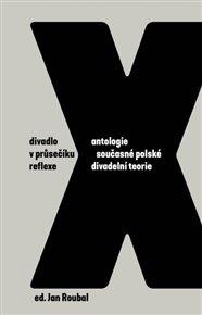 Divadlo v průsečíku reflexe: Antologie současné polské divadelní teorie