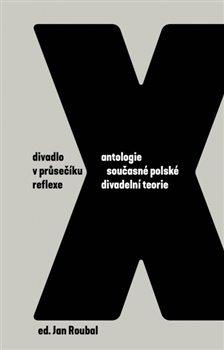 Obálka titulu Divadlo v průsečíku reflexe: Antologie současné polské divadelní teorie