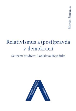 Relativismus a (post)pravda v demokracii:Se třemi studiemi Ladislava Hejdánka - Martin Šimsa (ed.) | Booksquad.ink