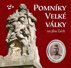 Obálka titulu Pomníky Velké války na jihu Čech