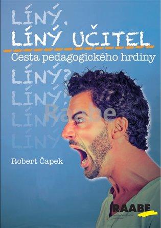 Líný učitel: Cesta pedagogického hrdiny - Robert Čapek | Booksquad.ink
