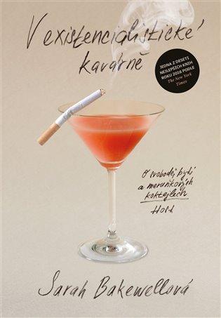 V existencialistické kavárně:O svobodě, bytí a meruňkových koktejlech - Sarah Bakewellová | Booksquad.ink