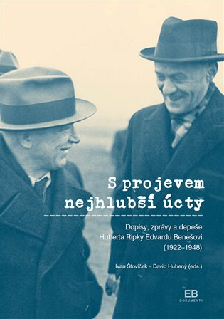 S projevem nejhlubší úcty:Dopisy, zprávy a depeše Huberta Ripky Edvardu Benešovi (1922 - 1948) - David Hubený (ed.),   Booksquad.ink
