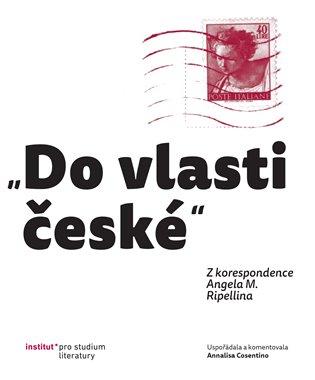 """Do vlasti české"":Z korespondence Angela M. Ripellina - Annalisa Cosentino | Booksquad.ink"
