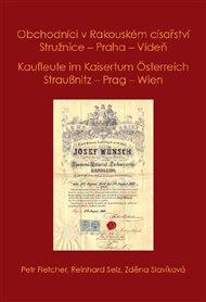 Obchodníci v Rakouském císařství Stružnice - Praha - Vídeň / Kaufleute im Kaisertum Österreich Straußnitz - Prag – Wien