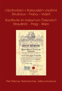 Obálka titulu Obchodníci v Rakouském císařství Stružnice - Praha - Vídeň / Kaufleute im Kaisertum Österreich Straußnitz - Prag – Wien