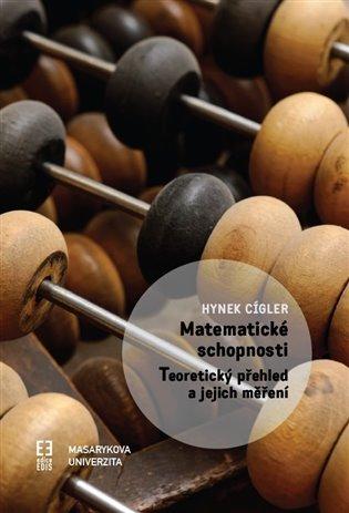 Matematické schopnosti:Teoretický přehled a jejich měření - Hynek Cígler | Booksquad.ink
