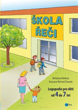 Škola řeči:Logopedie pro děti od 4 do 7 let - Bohdana Pávková | Booksquad.ink