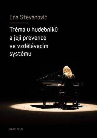 Tréma u hudebníků a její prevence ve vzdělávacím systému - Ena Stevanović | Booksquad.ink