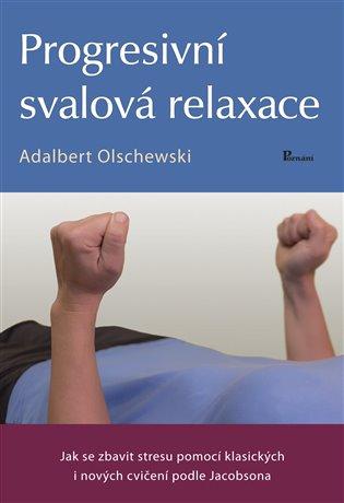 Progresivní svalová relaxace:Jak se zbavit stresu pomocí klasických i nových cvičení podle Jacobsona - Adalbert Olschewski   Booksquad.ink