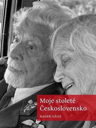 Moje stoleté Československo - Radek Gális | Booksquad.ink