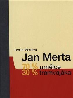 Obálka titulu Jan Merta – 70 % umělce, 30 % tramvajáka
