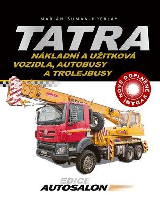 Tatra - nákladní a užitková vozidla, autobusy a trolejbusy:Nové doplněné vydání - Marián Šuman-Hreblay   Booksquad.ink