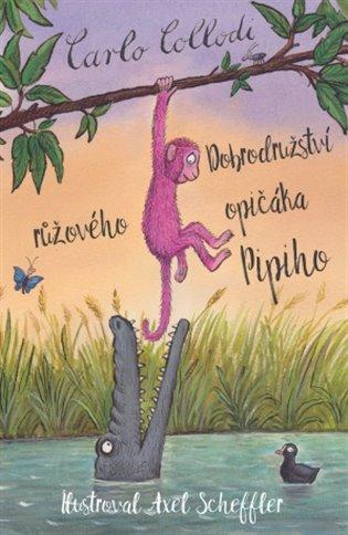 Dobrodružství růžového opičáka Pipiho - Carlo Collodi, | Booksquad.ink