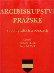 Arcibiskupství pražské ve fotografiích a obrazech
