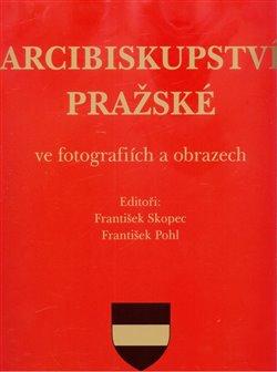 Obálka titulu Arcibiskupství pražské ve fotografiích a obrazech