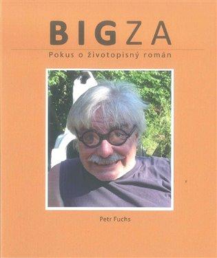 BIGza:Pokus o životopisný román - Petr Fuchs | Booksquad.ink