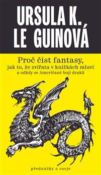 Obálka titulu Proč číst fantasy, jak to, že zvířata v knížkách mluví a odkdy se Američané bojí draků