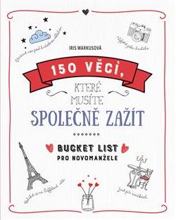Obálka titulu 150 věcí, které musíte společně zažít - Bucket list pro novomanžele