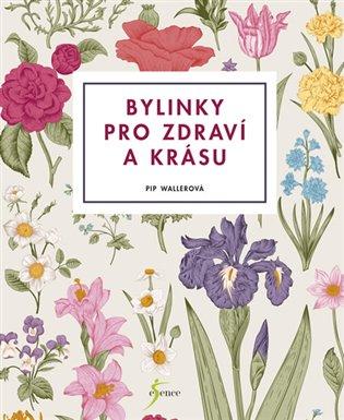 Bylinky pro zdraví a krásu - Pip Wallerová | Booksquad.ink