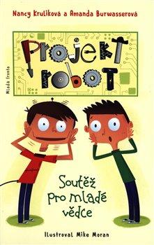 Projekt Robot. Soutěž pro mladé vědce - Amanda Burwasserová, Nancy Kruliková