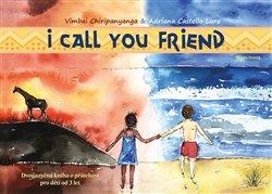 I Call You Friend. Dvojjazyčná kniha o přátelství pro děti od 3 let - Vimbai Chiripanyanga