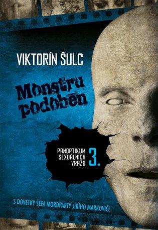 Monstru podoben:Panoptikum sexuálních vražd III - Viktorín Šulc | Booksquad.ink