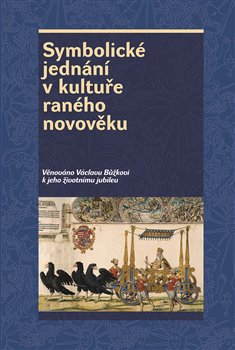 Obálka titulu Symbolické jednání v kultuře raného novověku