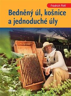 Obálka titulu Bedněný úl, košnice a jednoduché úly