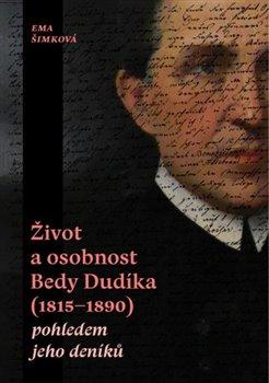 Obálka titulu Život a osobnost Bedy Dudíka (1815-1890) pohledem jeho deníků