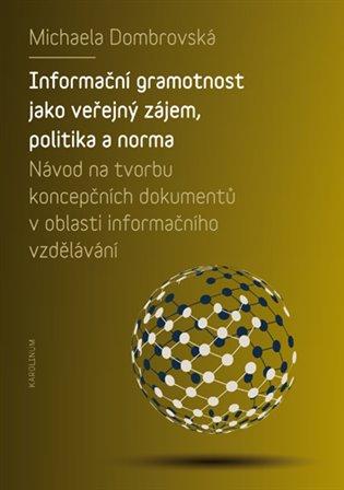 Informační gramotnost jako veřejný zájem, politika a norma:Návod na tvorbu koncepčních dokumentů v oblasti informačního vzdělávání - Michaela Dombrovská | Booksquad.ink
