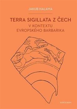 Obálka titulu Terra sigillata z Čech v kontextu evropského barbarika