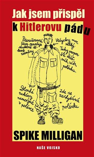 Jak jsem přispěl k Hitlerovu pádu - Spike Milligan | Booksquad.ink