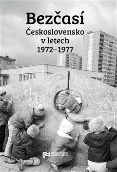 Obálka titulu Bezčasí. Československo v letech 1972–1977