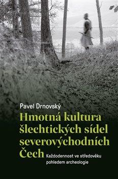 Obálka titulu Hmotná kultura šlechtických sídel severovýchodních Čech