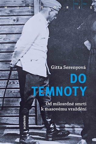 Do temnoty:Od milosrdné smrti k masovému vraždění - Gitta Serenyová   Booksquad.ink