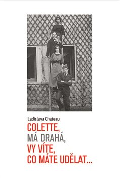 Obálka titulu Colette, má drahá, vy víte, co máte udělat...