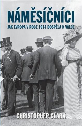 Náměsíčníci: Jak Evropa v roce 1914 dospěla k válce